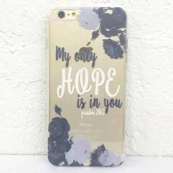 H41 My Only Hope Is In You Psalm 39:7 - TPU Clear Phone Case for iPhone 5 iPhone 5s iPhone 5c iPhone 6 iPhone 6plus Galaxy S4 Galaxy S5