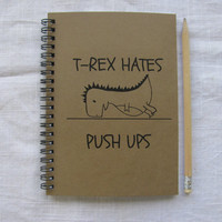 T-rex hates push ups - 5 x 7 journal