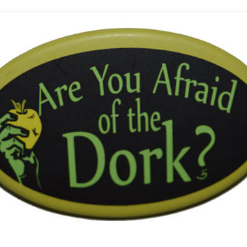 Are you afraid of the Dork badge