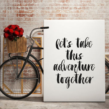 "Romantic quote Love artwork Love poster ""Let's take this adventure together"" For her Gift idea Typographic print Travel Art INSTANT DOWNLOAD"