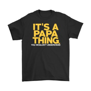 It's A Papa Thing You Wouldn't Understand Funny Novelty T-shirt