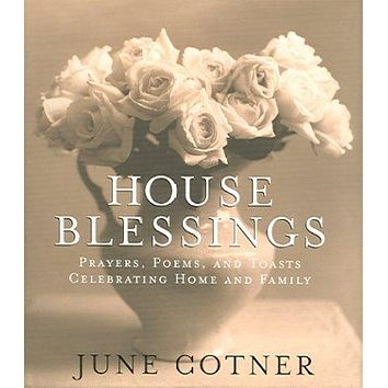 House Blessings: Prayers, Poems, And Toasts Celebrating Home And Family