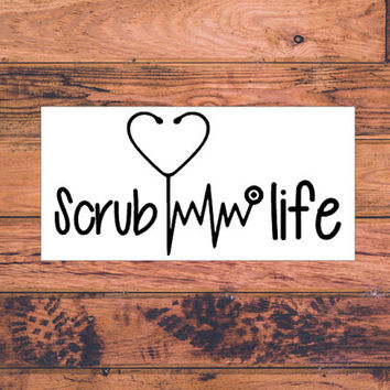 Scrub Life Decal | Nurse Life Decal | Nurse Decals | RN Decals | Doctor Decals | Nurse Gift Decals | Gifts for Nurses | 149