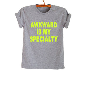 Awkward is my specialty TShirt Gray Fashion Funny Cute Women Men Cool Teenager Girl Gifts Tumblr Hipster Sassy Summer Outfit Swag Dope Tees