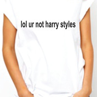 Lol  ur Not Harry Styles . One Direction. Womens Band Shirt. 1D Tshirt. Trendy on Instagram Facebook. Concert Fan Tee