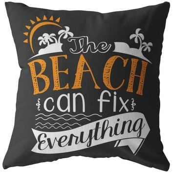 Funny Beach Pillows The Beach Can Fix Everything