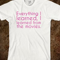 Everything I learned I learned from themovies.