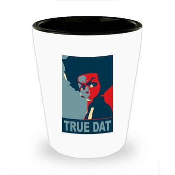 True Dat Boondocks Cartoon Drinking Shot Glass