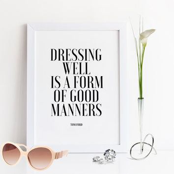 TOM FORD QUOTE,Dressing Well Is A Form Of Good Manners,Fashion Print,Fashionista,Fashion Quote,Fashion Decor,Inspirational Poster,Quote Art