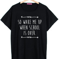 so wake me up when school is over OVERSIZED T-SHIRT tee goth punk cross retro hipster swag dope high vtg tumblr indie grunge womens avicii