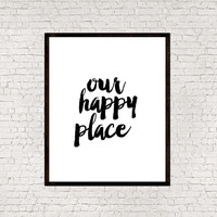 Instant download,Our happy place,Typographic print,Typography art,Motivational poster,Wall decor,Wall hanging,Home art,Printable art