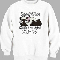 You ve CAT to be KITTEN me right MEOW Art Sweater for Mens Sweater and Womens Sweater ***