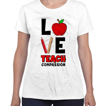Teacher Shirt Love Teach Compassion Teacher Appreciation Gift T Shirt For Teacher Gift For Her Teacher Clothing Mens Ladies Tee DN442