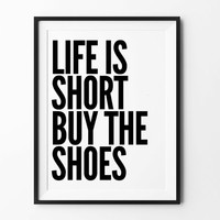 Shoes printable wall art, instant download, printable poster, life is short buy the shoes, wall decor, black and white, typography poster