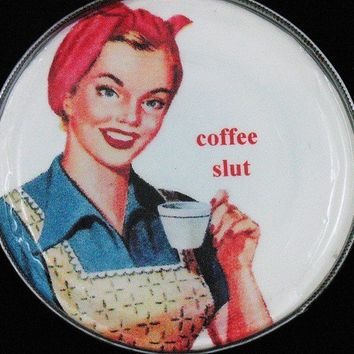 coffee slut...Magnet from Upcycled Tin Can Lid