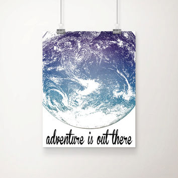 Adventure Is Out There Art Print - Wall Art - Typography - Home Decor - Office Decor - Travel Decor