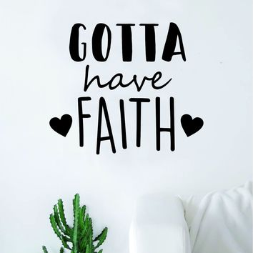 Gotta Have Faith Wall Decal Sticker Vinyl Art Bedroom Living Room Decor Decoration Teen Quote Inspirational Blessed Religious Church God Jesus Love Beautiful Cute