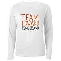 Team Ed Sheeran Long Sleeve T-Shirt on CafePress.com