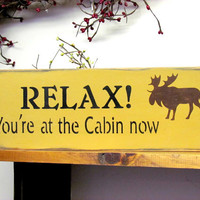 Wood Sign /  Relax You're at the Cabin Now / Log Cabin Decor