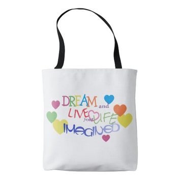 Bright Hearts Dream and Live your Life Imagined Tote Bag