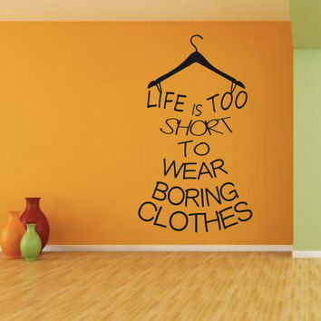 Fashion Decal - Wall Decal - Life Is Too Short To Wear Boring Clothes - Boring Clothes Decal - Closet Decal - Fitting Room Decor