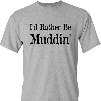 I'd Rather be Muddin' on a Sports Grey T Shirt