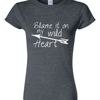 Blame it On My Wild Heart Ladies Style T-shirt Style Tees Wild & Free Style only Here Fun Fashion Graphic T-Shirt Ladies or Unisex Fit