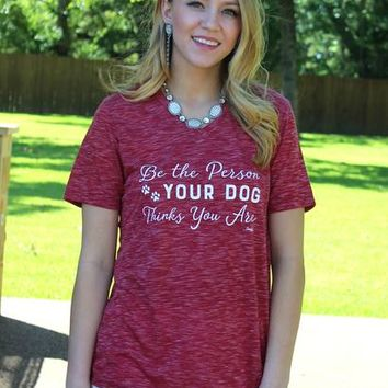 Be The Person Your Dog Thinks You Are Short Sleeve Tee Shirt