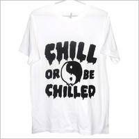 Yin Yang Drippy Chill or Be Chilled TShirt   by killercondoapparel
