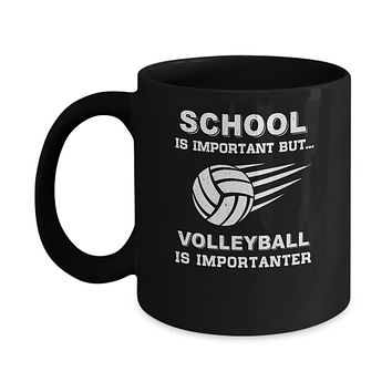 School Important Volleyball Is Importanter Gift Mug