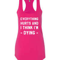 Everything Hurts And I Think I'm Dying - Tank Top