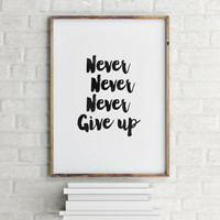 "MOTIVATIONAL quote""Never Give Up""Inspirational Quote,Best Words,Modern Wall Decor,Black And White,Gift For Friend,Instant Download"