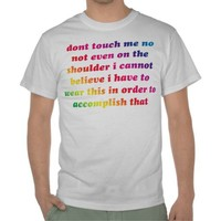 dont touch me rainbow t shirt from Zazzle.com
