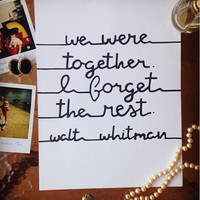 """Walt Whitman Quote """"We were together. I forget the rest,"""" in Black Calligraphy"""