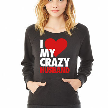 I Love My Crazy Husband ladies sweatshirt