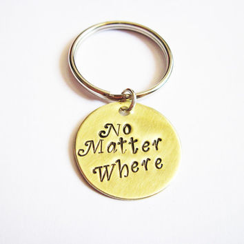no matter where keychain, Hand Stamped Jewelry, Long Distance, Moving Away Gift, Best Friend Gift Graduation keychain, key ring keyring gold