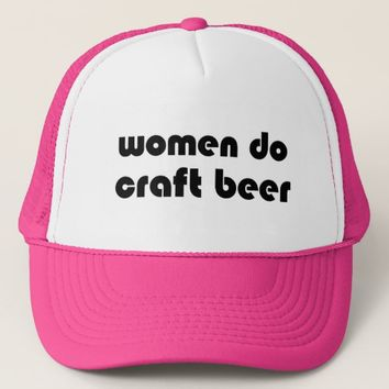 Women Do Craft Beer Trucker Hat