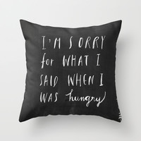 Sorry Quote-  I am sorry for what I said when I was hungry.  Throw Pillow by Nneko