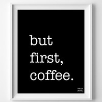 'But First Coffee' Print