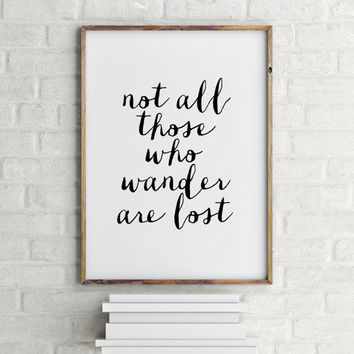 Not All Those Who Wander Are Lost, Art Print, J. R. R. Tolkien Quote Print Typographic Art Wander Are Lost Quote Art Typography Calligraphy