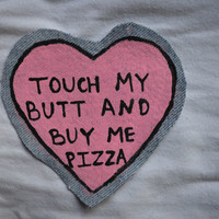 100% Cotton Hand-Painted Touch My Butt and Buy Me Pizza Patch on Denim