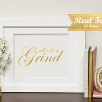 "Real Gold Foil Print With Frame (Optional) - ""All I Do Is Grind"" Office Decor, Desk Accessories, Gift For Boss, Coworker Present, Graduation"