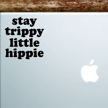 Stay Trippy Little Hippie Laptop Wall Decal Sticker Vinyl Art Quote Macbook Apple Decor Car Window Truck Kids Baby Teen Inspirational Good Vibes