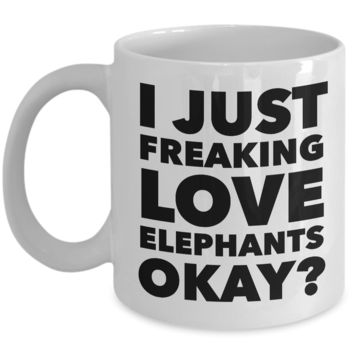 I Just Freaking Love Elephants Okay Mug Funny Ceramic Coffee Cup Gift