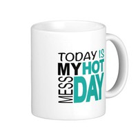 Hot Mess Day | Funny Coffee Mug | Coffee Mugs Gift
