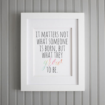Harry Potter Print, Harry Potter Quote, It matters not what someone is born, but what they grow to be, Dumbledore Quote, Harry Potter Poster