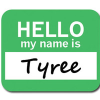 Tyree Hello My Name Is Mouse Pad