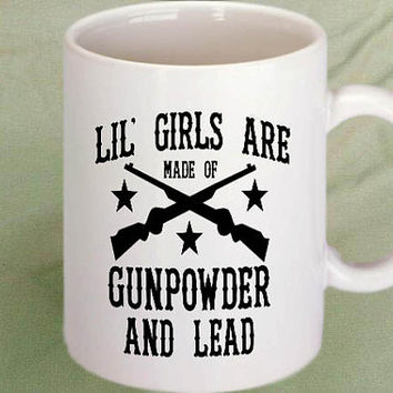 Little Girls are made of Gunpowder and Lead coffee mug,tea mug,cup mug 11oz
