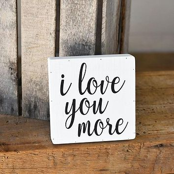 """I Love You More 8"""" Square Wooden Sign"""