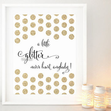 "Quote print ""a little glitter never hurt anybody"" Printable art, inspirational quotes party decor poster, gold glitter polka dot -gp181"